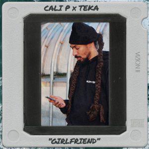 Cali P x Teka - Girlfriend